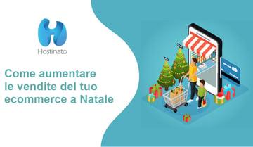 Come aumentare le vendite del tuo ecommerce a Natale